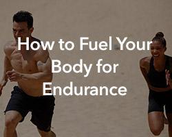 How to Fuel Your Body for Endurance